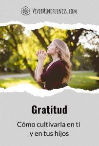 Gratitud, el camino hacia la abundancia y el bienestar. Cómo cultivarla en ti y en tus hijos.